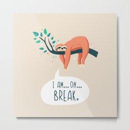 Sloth on... break Metal Print