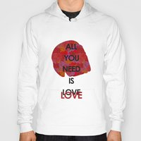 all you need is love Hoodies featuring All you need is love by NENE W