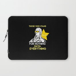 Those Who Stand For Nothing Fall For Everything. - Gift Laptop Sleeve