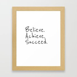 BELIEVE.  ACHIEVE.  SUCCEED.  Motivate Quote / Motivational Inspirational Message / Empower Fearless Framed Art Print