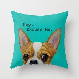 Hey. Excuse Me. - Chihuahua Throw Pillow