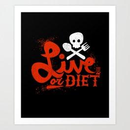 Live or Diet Art Print