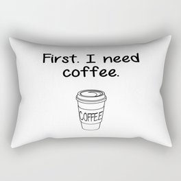 First. I need coffee. Rectangular Pillow