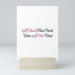 A Faint Heart Never Wins A Fair Maid Mini Art Print