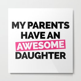 Parents Have An Awesome Daughter Funny Quote Metal Print