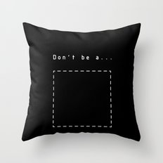 Don't be a square white Throw Pillow