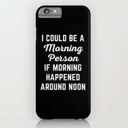 Could Be Morning Person Funny Quote iPhone Case