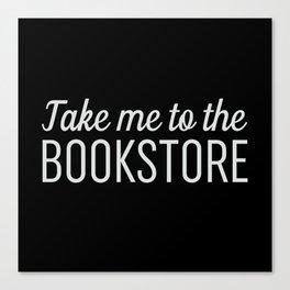 Take Me To The Bookstore Black Canvas Print