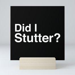 Did I Stutter? Mini Art Print