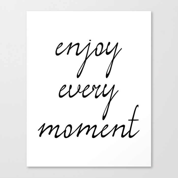 Enjoy Every Moment, Printable Quote Art, Wall Art Quotes ...
