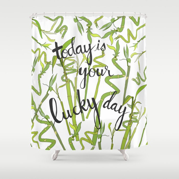 Today is Your Lucky Day Shower Curtain
