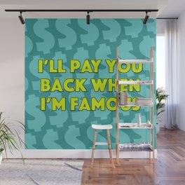 I'll Pay You Back When I'm Famous (Green) Wall Mural