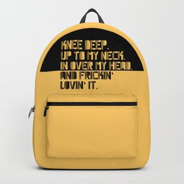 Knee Deep. Up To My Neck. In Over My Head. Yellow-black Backpack