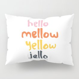 Hello Mellow Yellow Jello Pillow Sham