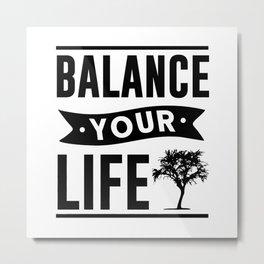 BALANCE YOUR LIFE Metal Print