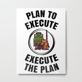 plan to execute - execute the plan Metal Print