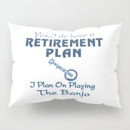 I Plan On Playing The Banjo! Pillow Sham