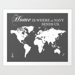 Home is Where the Navy Sends Us - World Map (grey) Art Print