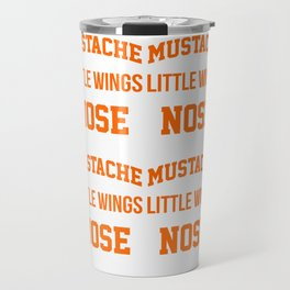 Mustache Are Little Wings For Your Nose  Travel Mug