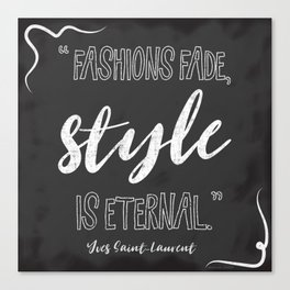 Fashions fade, style is eternal. Canvas Print