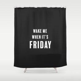 Wake Me When It's Friday Shower Curtain