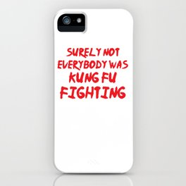 Funny Surely Not Everybody Was Kung Fu Pun iPhone Case