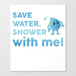 Save Water Shower With Me Save The Earth Day Shirt Canvas Print