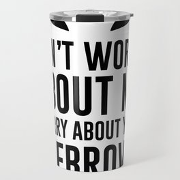 don't worry about me. worry about your eyebrows Travel Mug