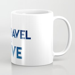 To Travel Is To Live Coffee Mug