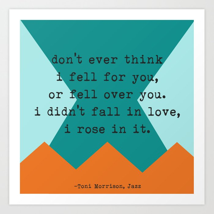 Dont Ever Think I Fell For You Toni Morrison Love Quote Art Print