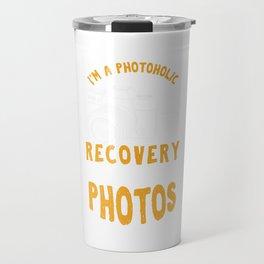 I'm A Photoholic Photos Photography Photographer Pictures Photograph Gift Travel Mug