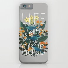 Life is Damn Good iPhone 6s Slim Case