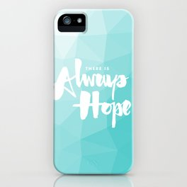 There is Always Hope iPhone Case