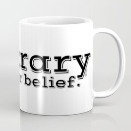 Contrary to popular belief. by WIPjenni Coffee Mug