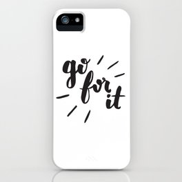 Go For It Inspiring Quote Calligraphy iPhone Case