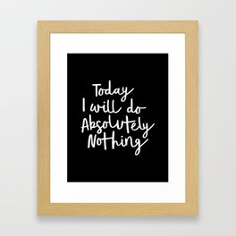 Today I Will Do Absolutely Nothing Typography Print Wall Art Home Decor Framed Art Print