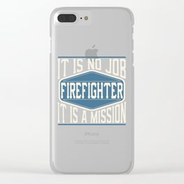 Firefighter  - It Is No Job, It Is A Mission Clear iPhone Case