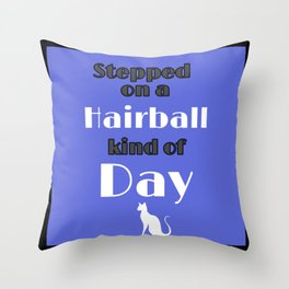 Hairball Kind Of Day Bad Day Kitty Revenge Throw Pillow