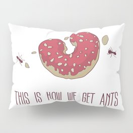 This is How We Get Ants Pillow Sham