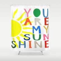 you are my sunshine Shower Curtains featuring You Are My Sunshine by Black Neon