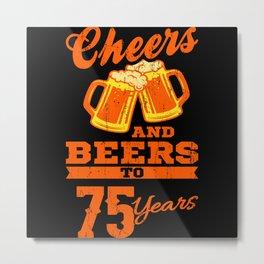 CHEERS AND BEERS TO 75 YEARS 75 Birthday Gift Beer Metal Print