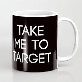 Take Me To Target Coffee Mug