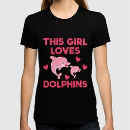 This girl loves dolphins - Dolphin T-shirt