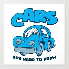 Cars Are Hard To Draw Canvas Print