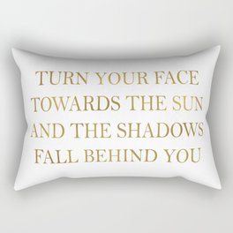 Turn your face towards the sun and the shadows fall behind you~ Quote Rectangular Pillow