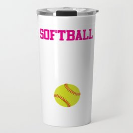 Softball There's Nothing Soft About it Funny T-shirt Travel Mug