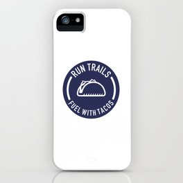 Run Trails Fuel With Tacos iPhone Case