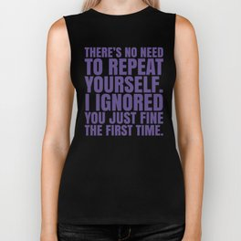 There's No Need To Repeat Yourself. I Ignored You Just Fine the First Time. (Ultra Violet) Biker Tank