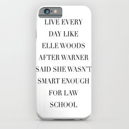 Live Every Day Like Elle Woods After Warner Said She Wasn't Smart Enough of Law School iPhone Case