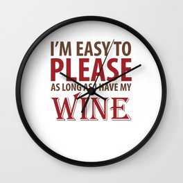 Easy to Please As Long as I Have Wine T-Shirt Wall Clock